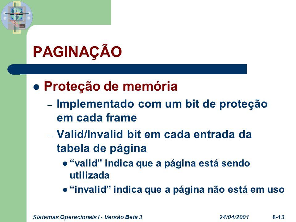 24/04/2001Sistemas Operacionais I - Versão Beta 38-13 PAGINAÇÃO Proteção de memória – Implementado com um bit de proteção em cada frame – Valid/Invali
