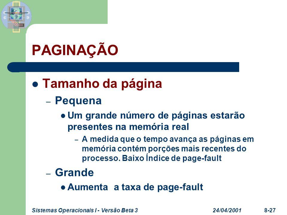 24/04/2001Sistemas Operacionais I - Versão Beta 38-27 PAGINAÇÃO Tamanho da página – Pequena Um grande número de páginas estarão presentes na memória r