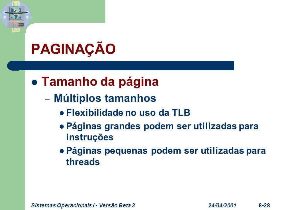 24/04/2001Sistemas Operacionais I - Versão Beta 38-28 PAGINAÇÃO Tamanho da página – Múltiplos tamanhos Flexibilidade no uso da TLB Páginas grandes pod