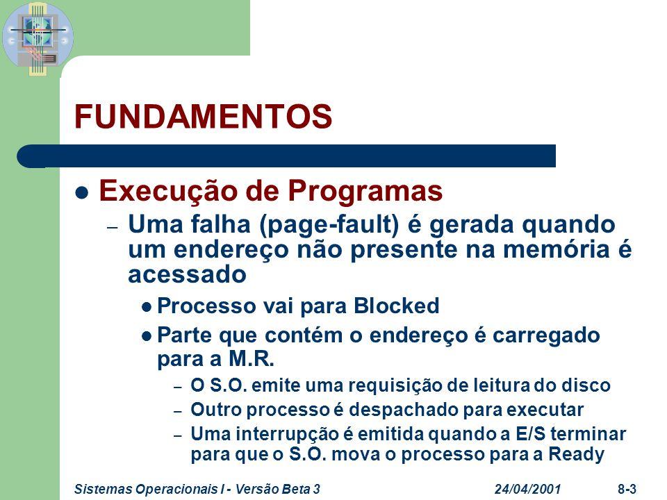 24/04/2001Sistemas Operacionais I - Versão Beta 38-3 FUNDAMENTOS Execução de Programas – Uma falha (page-fault) é gerada quando um endereço não presen