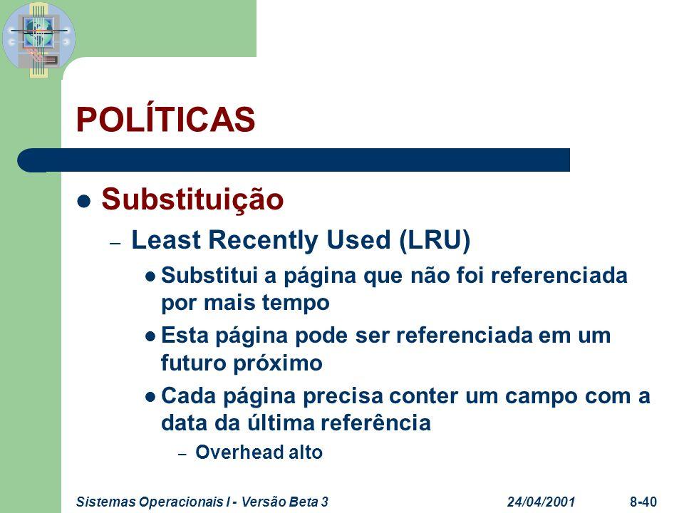 24/04/2001Sistemas Operacionais I - Versão Beta 38-40 POLÍTICAS Substituição – Least Recently Used (LRU) Substitui a página que não foi referenciada p