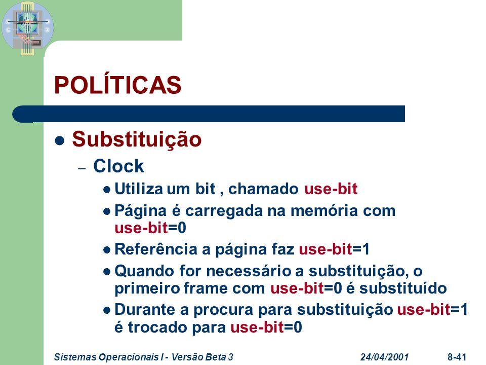 24/04/2001Sistemas Operacionais I - Versão Beta 38-41 POLÍTICAS Substituição – Clock Utiliza um bit, chamado use-bit Página é carregada na memória com