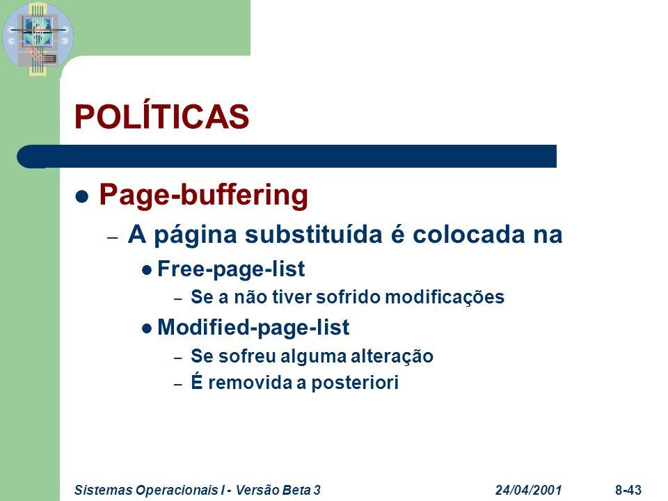 24/04/2001Sistemas Operacionais I - Versão Beta 38-43 POLÍTICAS Page-buffering – A página substituída é colocada na Free-page-list – Se a não tiver so