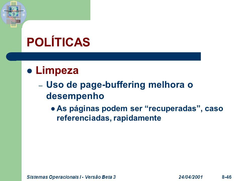 24/04/2001Sistemas Operacionais I - Versão Beta 38-46 POLÍTICAS Limpeza – Uso de page-buffering melhora o desempenho As páginas podem ser recuperadas,