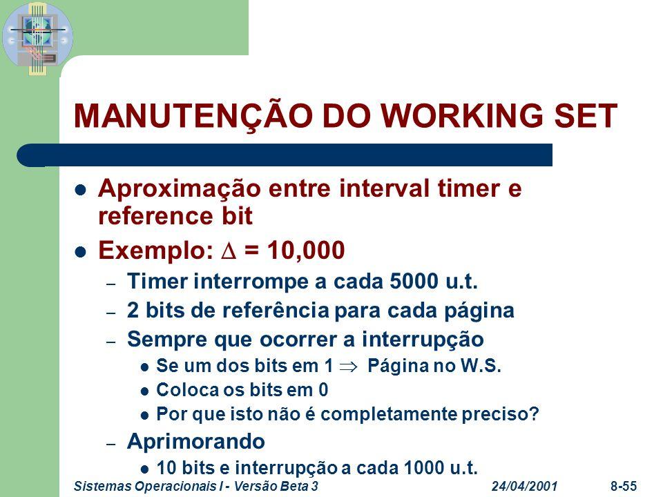 24/04/2001Sistemas Operacionais I - Versão Beta 38-55 MANUTENÇÃO DO WORKING SET Aproximação entre interval timer e reference bit Exemplo: = 10,000 – T