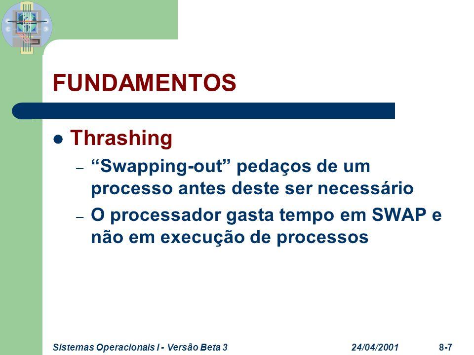 24/04/2001Sistemas Operacionais I - Versão Beta 38-7 FUNDAMENTOS Thrashing – Swapping-out pedaços de um processo antes deste ser necessário – O proces