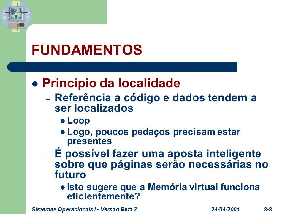 24/04/2001Sistemas Operacionais I - Versão Beta 38-8 FUNDAMENTOS Princípio da localidade – Referência a código e dados tendem a ser localizados Loop L
