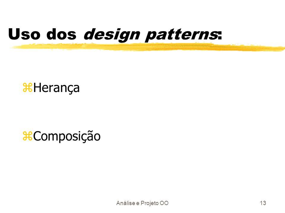 Análise e Projeto OO13 Uso dos design patterns: zHerança zComposição