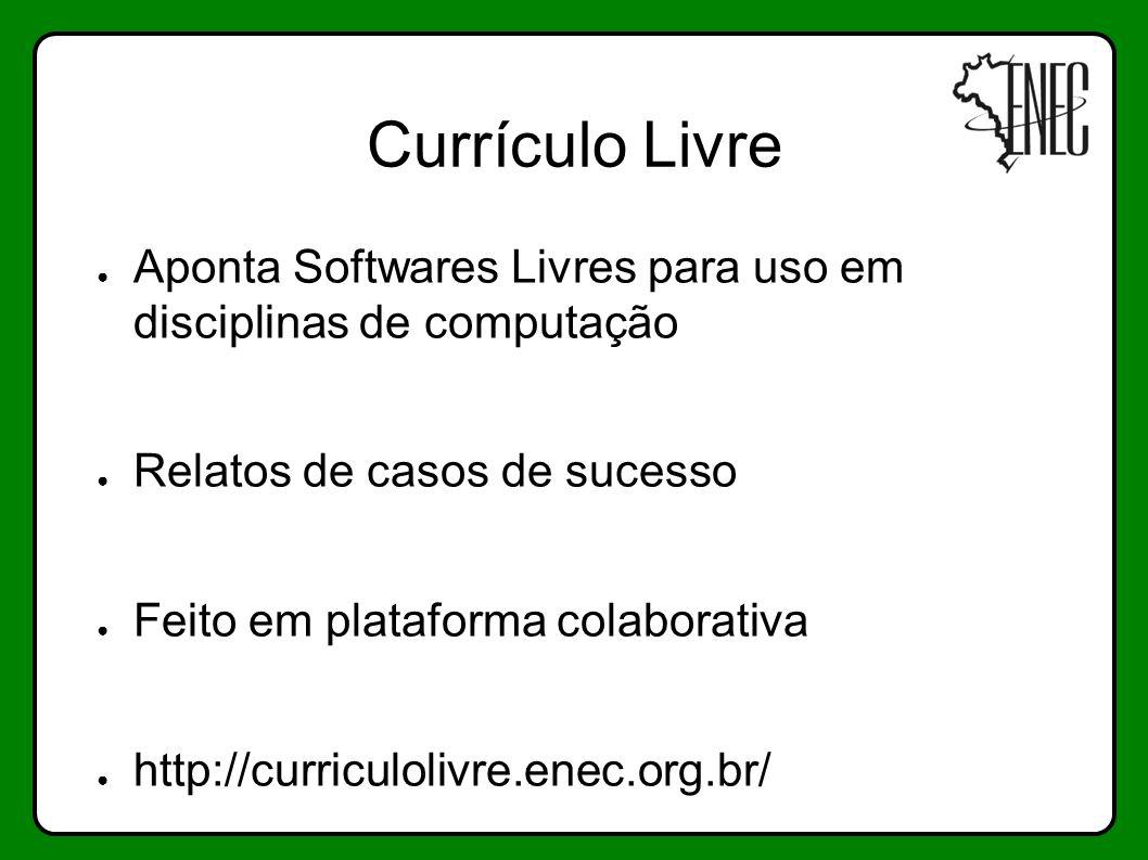 Currículo Livre Aponta Softwares Livres para uso em disciplinas de computação Relatos de casos de sucesso Feito em plataforma colaborativa http://curr