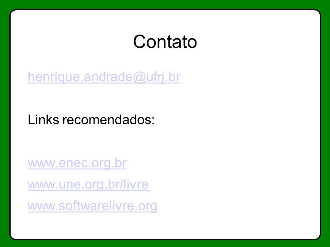Contato henrique.andrade@ufrj.br Links recomendados: www.enec.org.br www.une.org.br/livre www.softwarelivre.org
