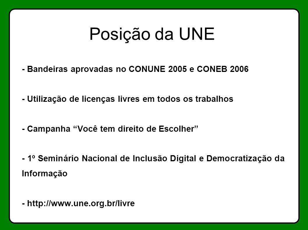 Posição da UNE - Bandeiras aprovadas no CONUNE 2005 e CONEB 2006 - Utilização de licenças livres em todos os trabalhos - Campanha Você tem direito de