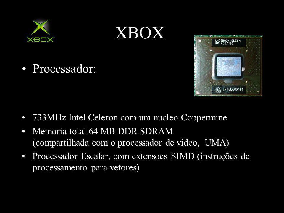 XBOX Processador: 733MHz Intel Celeron com um nucleo Coppermine Memoria total 64 MB DDR SDRAM (compartilhada com o processador de video, UMA) Processador Escalar, com extensoes SIMD (instruções de processamento para vetores)