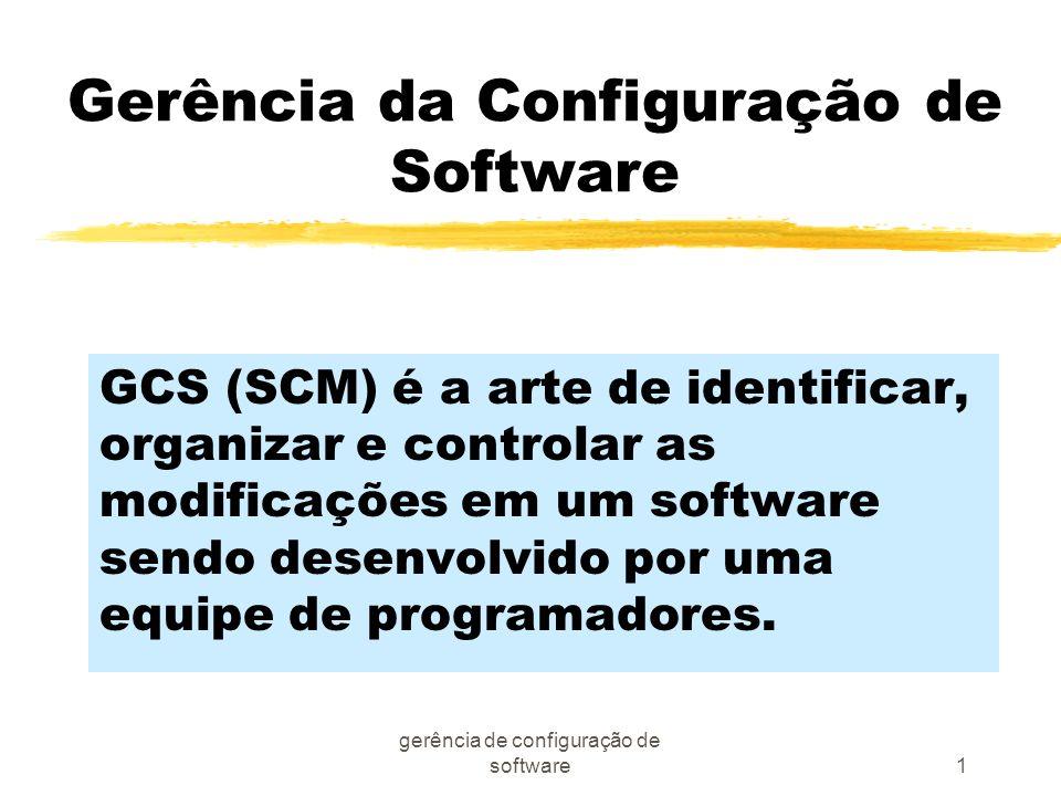 gerência de configuração de software1 Gerência da Configuração de Software GCS (SCM) é a arte de identificar, organizar e controlar as modificações em