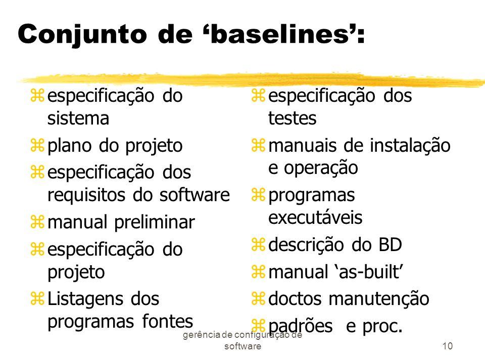 gerência de configuração de software10 Conjunto de baselines: zespecificação do sistema zplano do projeto zespecificação dos requisitos do software zm