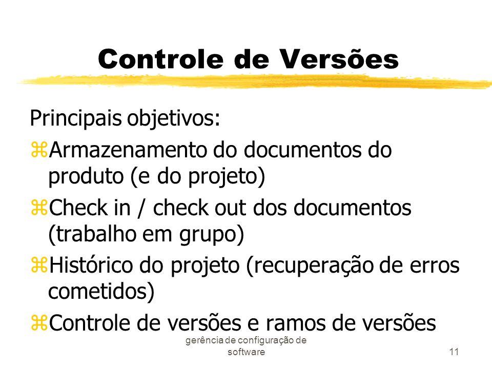 gerência de configuração de software11 Controle de Versões Principais objetivos: zArmazenamento do documentos do produto (e do projeto) zCheck in / ch