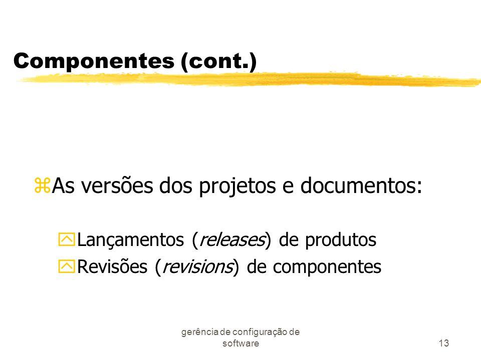 gerência de configuração de software13 Componentes (cont.) zAs versões dos projetos e documentos: yLançamentos (releases) de produtos yRevisões (revis