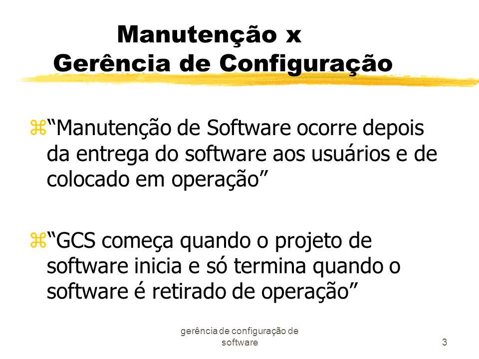 gerência de configuração de software3 Manutenção x Gerência de Configuração zManutenção de Software ocorre depois da entrega do software aos usuários