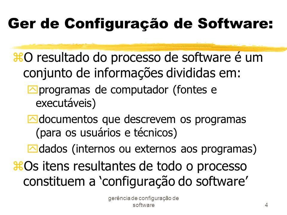 gerência de configuração de software4 Ger de Configuração de Software: zO resultado do processo de software é um conjunto de informações divididas em:
