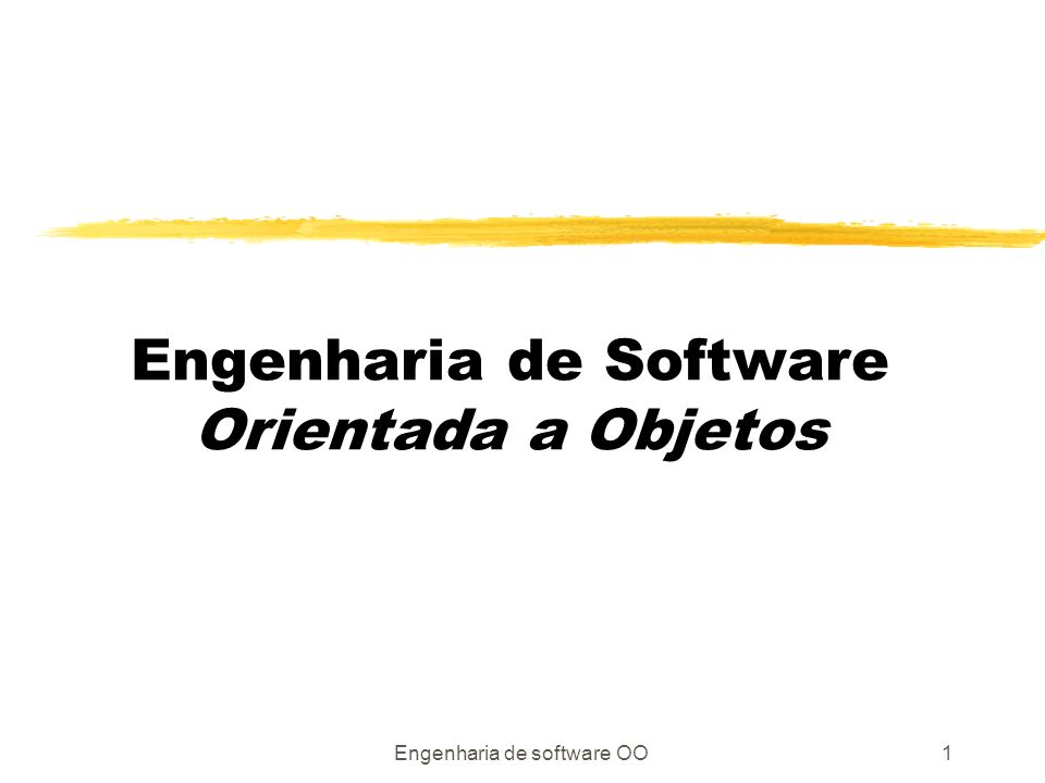 Engenharia de software OO1 Engenharia de Software Orientada a Objetos