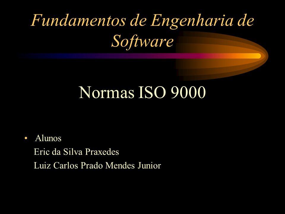 Fundamentos de Engenharia de Software Normas ISO 9000 Alunos Eric da Silva Praxedes Luiz Carlos Prado Mendes Junior