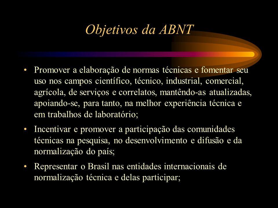 Objetivos da ABNT Promover a elaboração de normas técnicas e fomentar seu uso nos campos científico, técnico, industrial, comercial, agrícola, de serv