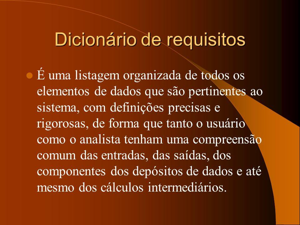 Dicionário de requisitos É uma listagem organizada de todos os elementos de dados que são pertinentes ao sistema, com definições precisas e rigorosas,