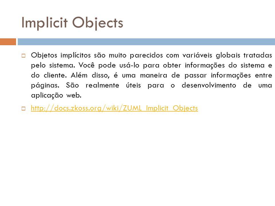 Implicit Objects Objetos implícitos são muito parecidos com variáveis globais tratadas pelo sistema. Você pode usá-lo para obter informações do sistem