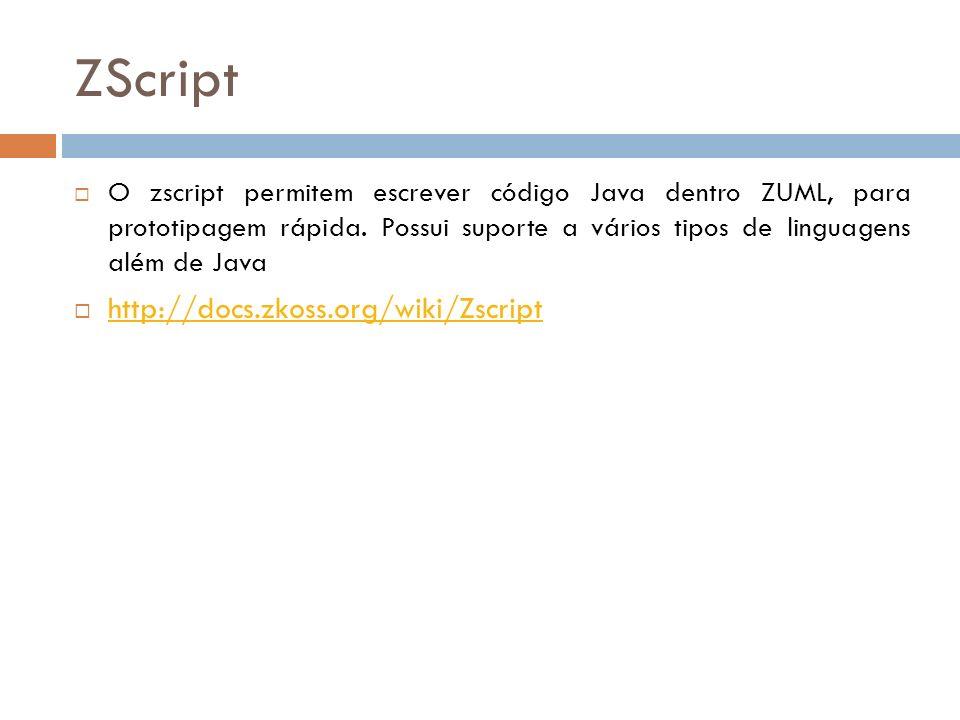 ZScript O zscript permitem escrever código Java dentro ZUML, para prototipagem rápida. Possui suporte a vários tipos de linguagens além de Java http:/