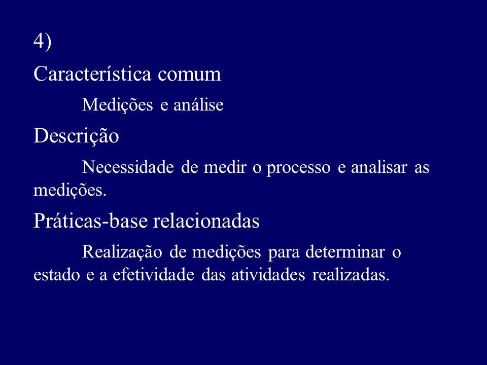 4) Característica comum Medições e análise Descrição Necessidade de medir o processo e analisar as medições. Práticas-base relacionadas Realização de
