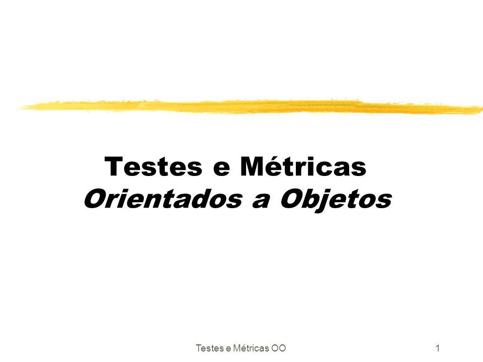 Testes e Métricas OO2 Testes em sistemas orientados a objetos Cada reuso é um novo contexto de uso e retestar é prudente.