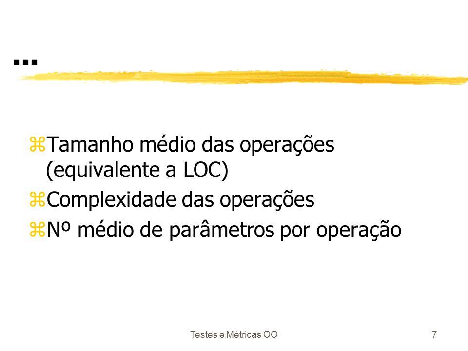 Testes e Métricas OO7... zTamanho médio das operações (equivalente a LOC) zComplexidade das operações zNº médio de parâmetros por operação