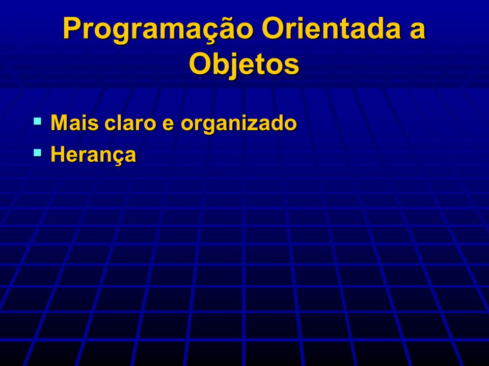 Programação Orientada a Objetos Mais claro e organizado Mais claro e organizado Herança Herança