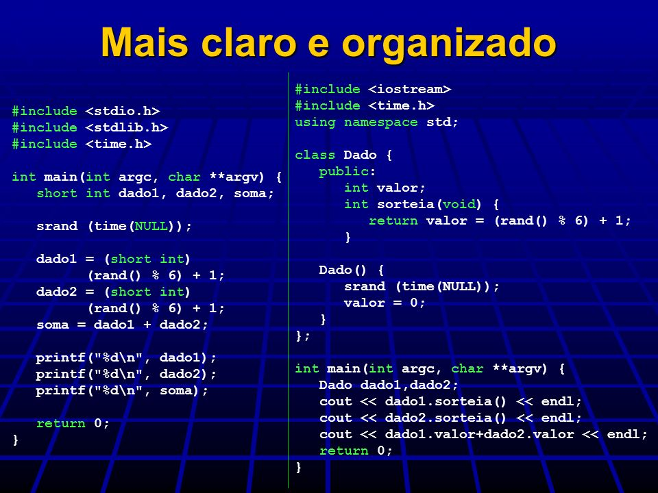 Mais claro e organizado #include int main(int argc, char **argv) { short int dado1, dado2, soma; srand (time(NULL)); dado1 = (short int) (rand() % 6)