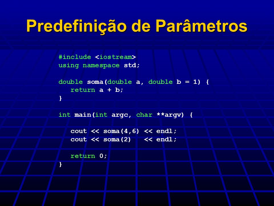 Predefinição de Parâmetros #include using namespace std; double soma(double a, double b = 1) { return a + b; } int main(int argc, char **argv) { cout