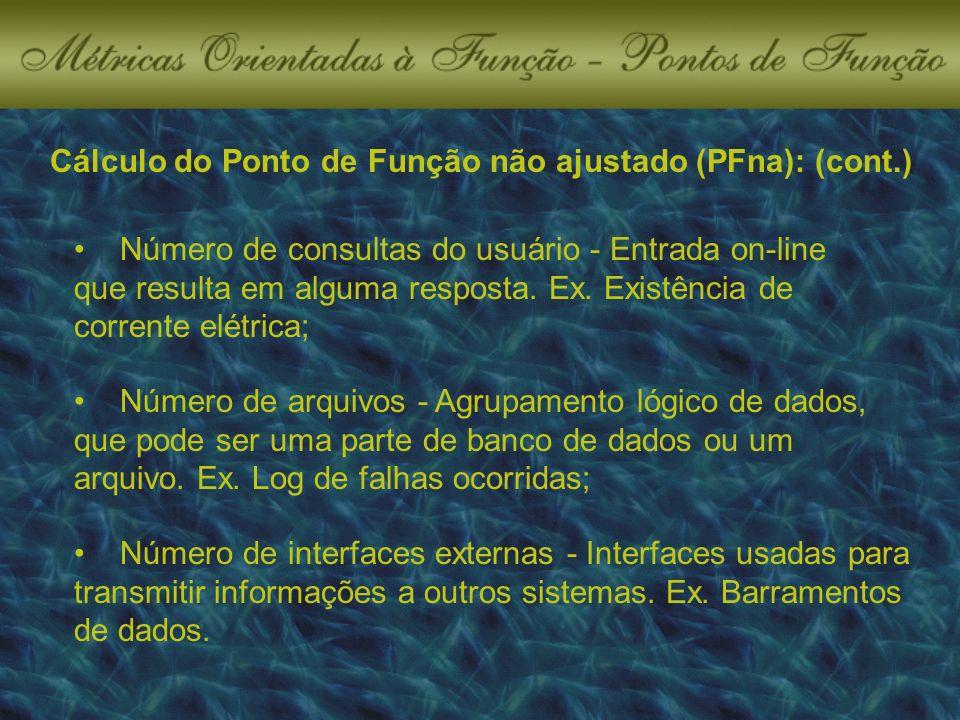 Cálculo do Ponto de Função não ajustado (PFna): (cont.) Número de arquivos - Agrupamento lógico de dados, que pode ser uma parte de banco de dados ou um arquivo.