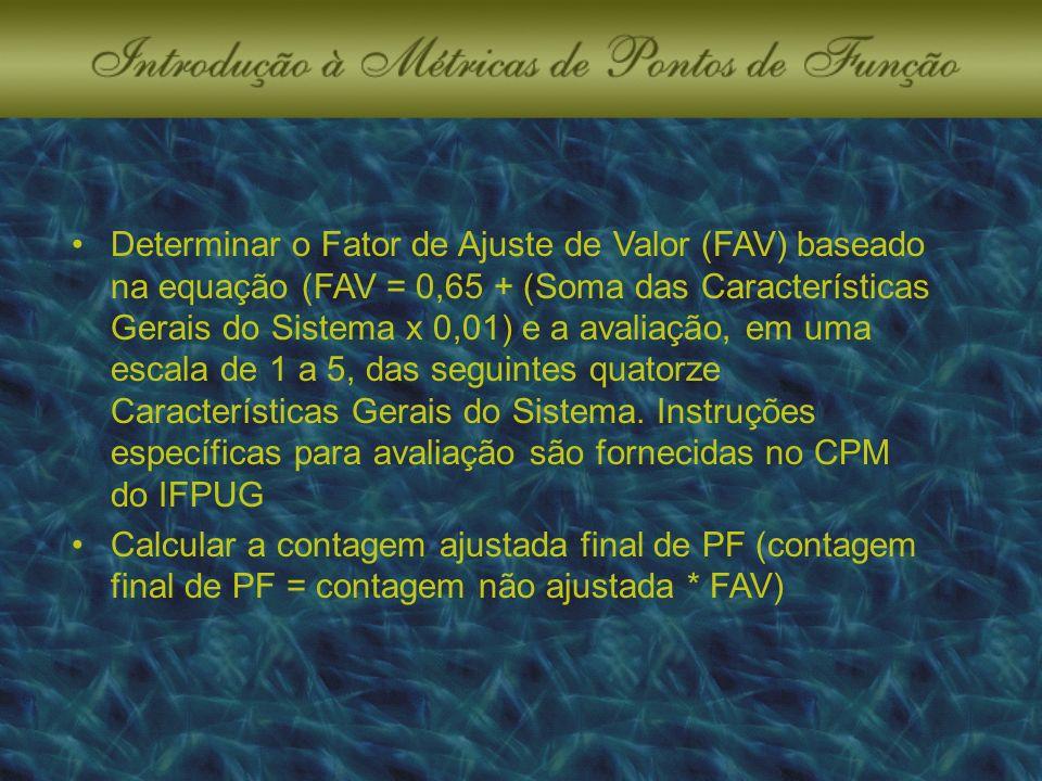 Determinar o Fator de Ajuste de Valor (FAV) baseado na equação (FAV = 0,65 + (Soma das Características Gerais do Sistema x 0,01) e a avaliação, em uma escala de 1 a 5, das seguintes quatorze Características Gerais do Sistema.
