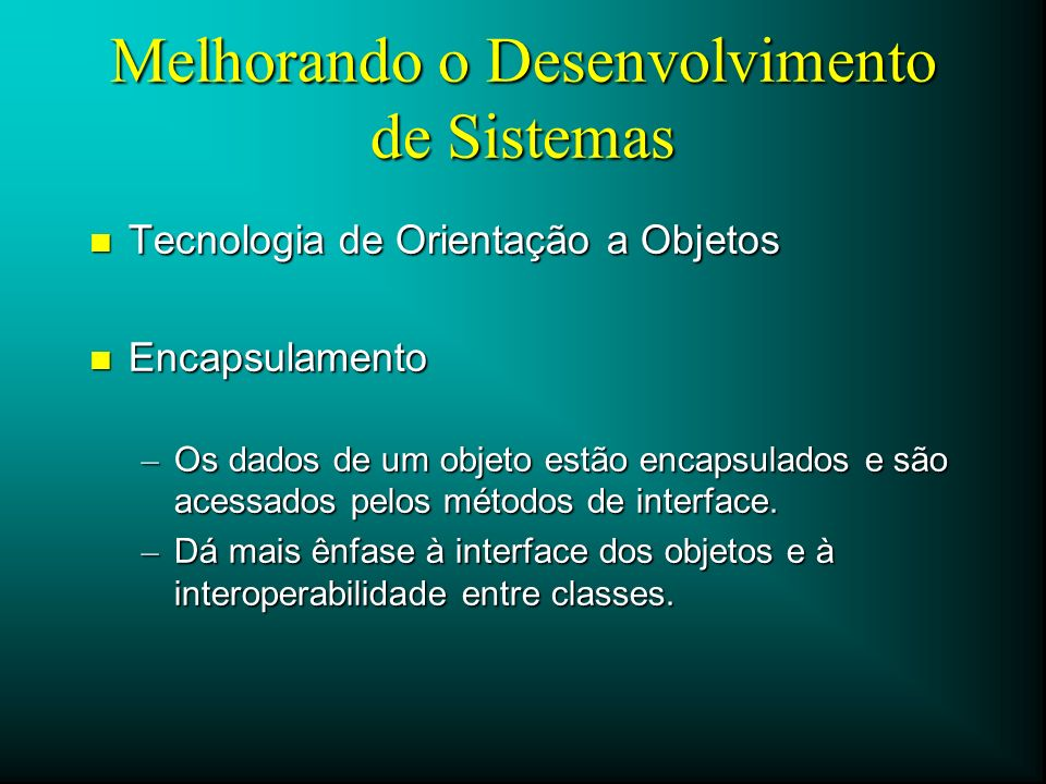 Vantagens da Orientação a Objetos (O.O.) n Melhor produtividade e redução do tempo de desenvolvimento.