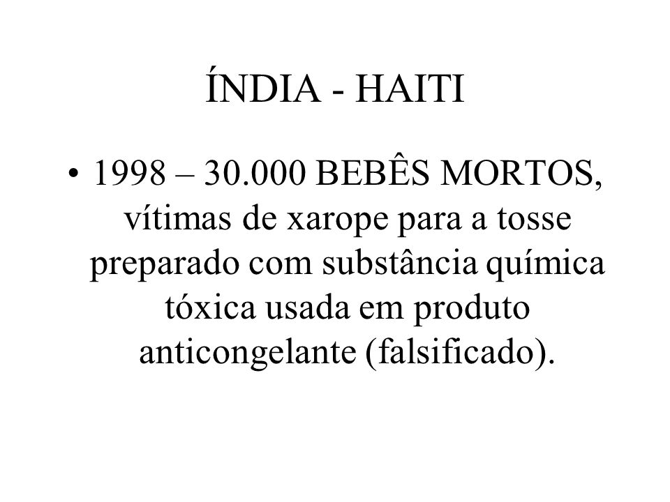 ÍNDIA - HAITI 1998 – 30.000 BEBÊS MORTOS, vítimas de xarope para a tosse preparado com substância química tóxica usada em produto anticongelante (fals