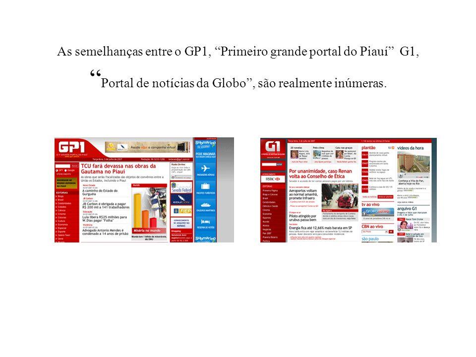 As semelhanças entre o GP1, Primeiro grande portal do Piauí G1, Portal de notícias da Globo, são realmente inúmeras.