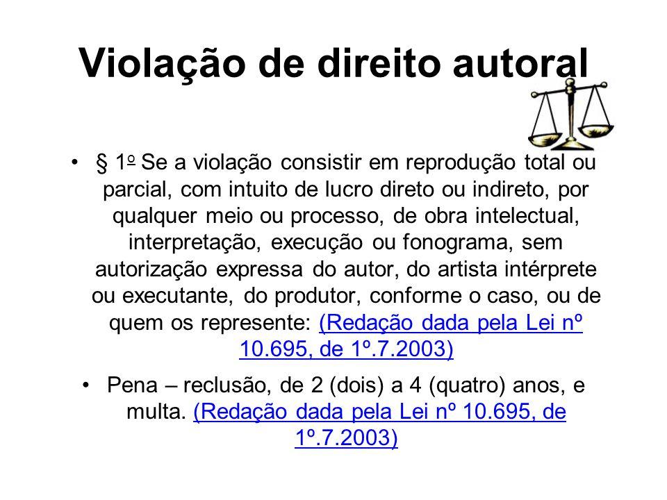 Violação de direito autoral § 1 o Se a violação consistir em reprodução total ou parcial, com intuito de lucro direto ou indireto, por qualquer meio o