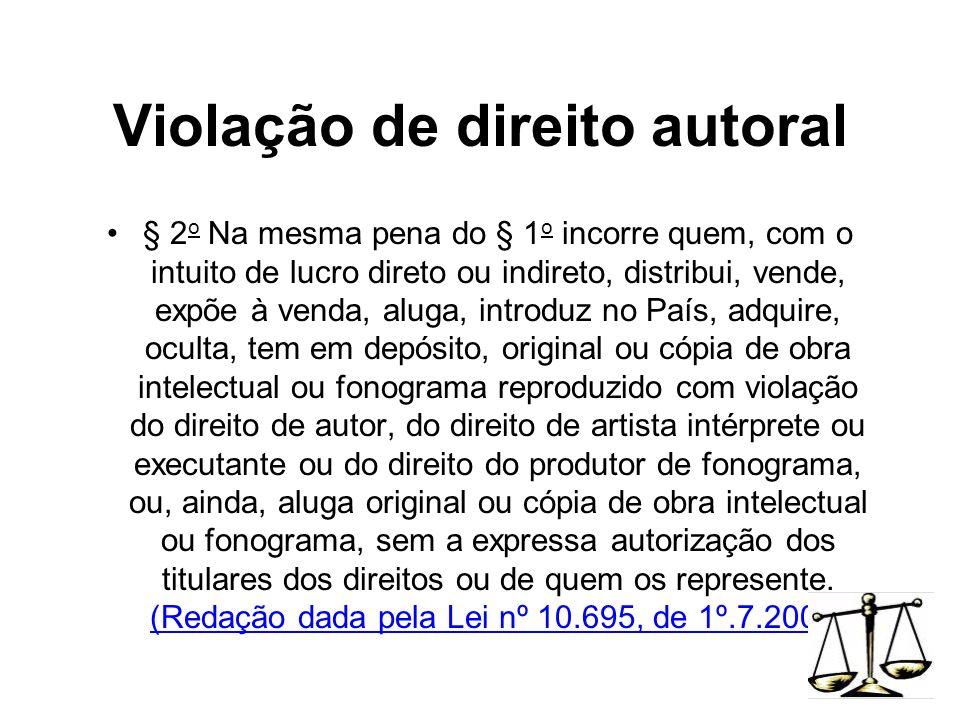 Violação de direito autoral § 2 o Na mesma pena do § 1 o incorre quem, com o intuito de lucro direto ou indireto, distribui, vende, expõe à venda, alu