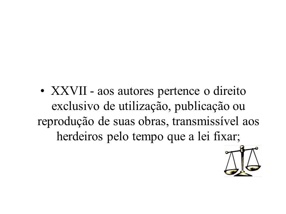 XXVII - aos autores pertence o direito exclusivo de utilização, publicação ou reprodução de suas obras, transmissível aos herdeiros pelo tempo que a l