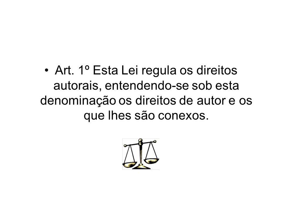 Art. 1º Esta Lei regula os direitos autorais, entendendo-se sob esta denominação os direitos de autor e os que lhes são conexos.