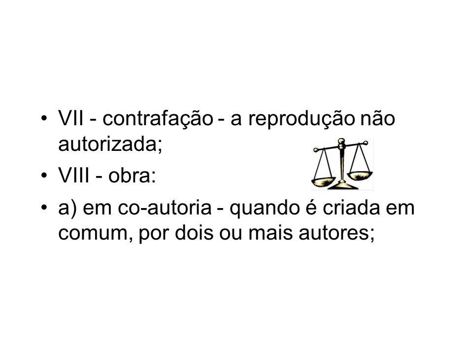 VII - contrafação - a reprodução não autorizada; VIII - obra: a) em co-autoria - quando é criada em comum, por dois ou mais autores;