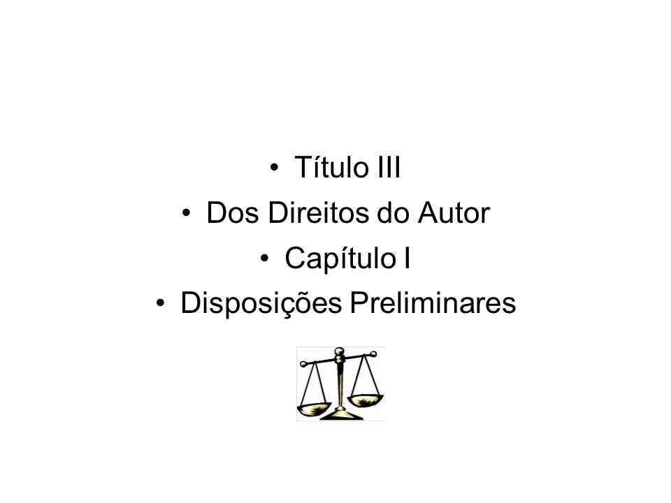 Título III Dos Direitos do Autor Capítulo I Disposições Preliminares