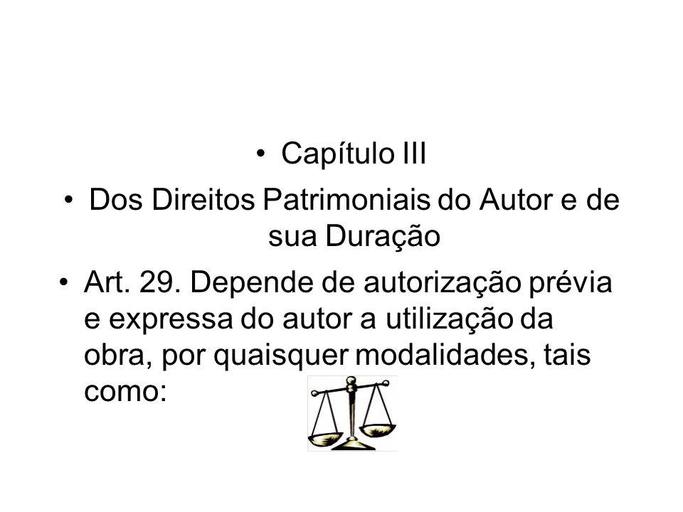 Capítulo III Dos Direitos Patrimoniais do Autor e de sua Duração Art. 29. Depende de autorização prévia e expressa do autor a utilização da obra, por