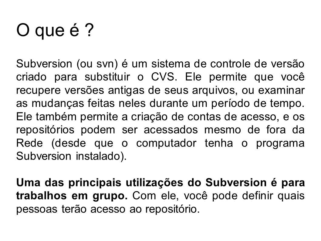 O que é ? Subversion (ou svn) é um sistema de controle de versão criado para substituir o CVS. Ele permite que você recupere versões antigas de seus a