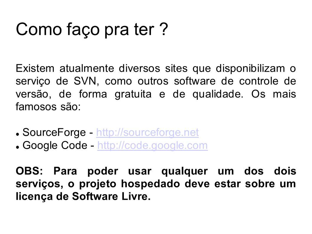 Como faço pra ter ? Existem atualmente diversos sites que disponibilizam o serviço de SVN, como outros software de controle de versão, de forma gratui