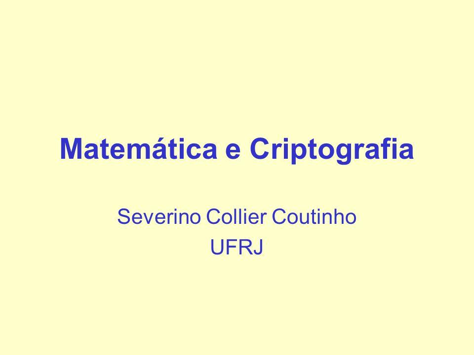 Matemática e Criptografia Severino Collier Coutinho UFRJ