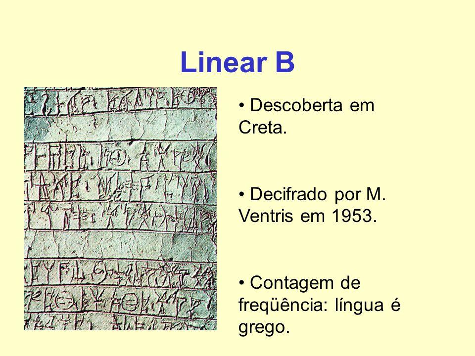 Linear B Descoberta em Creta. Decifrado por M. Ventris em 1953. Contagem de freqüência: língua é grego.